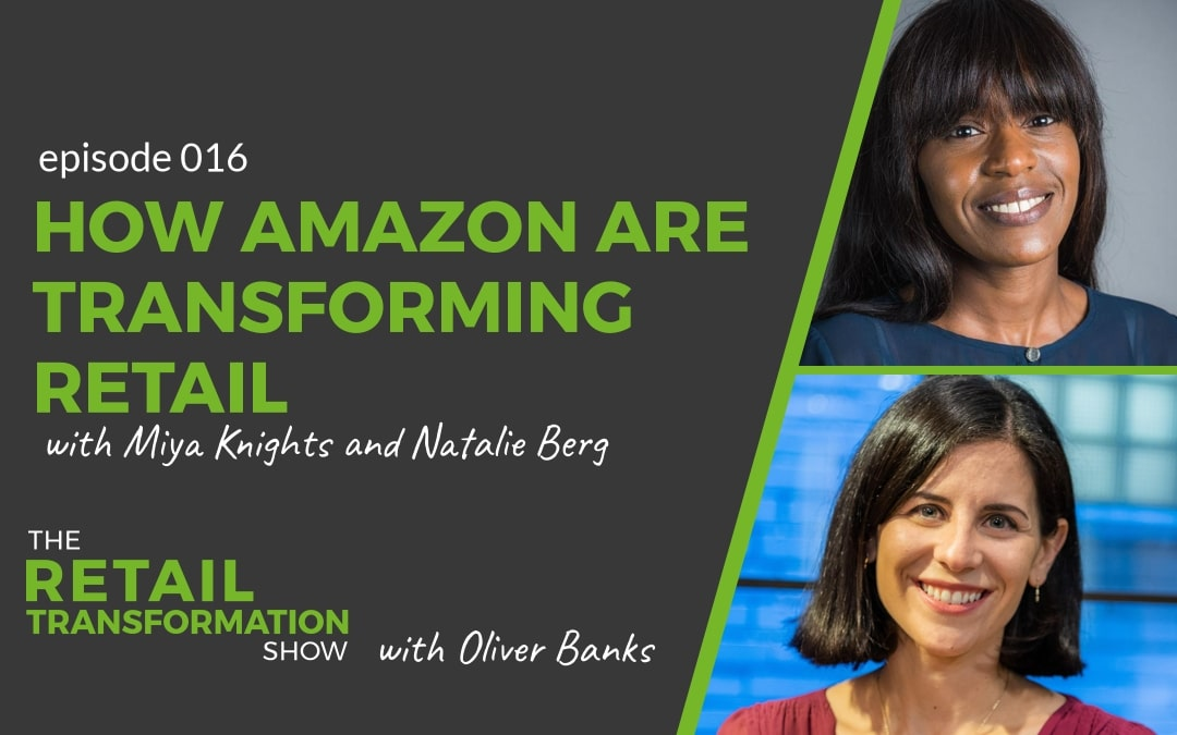 How Amazon are Transforming Retail with Miya Knights and Natalie Berg