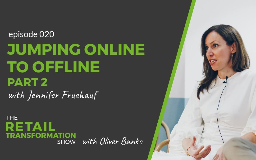 Jumping Online to Offline Part 2 with Jennifer Fruehauf - The Retail Transformation Show