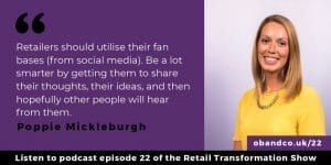Retailers should utilise their fan bases (from social media). Be a lot smarter by getting them to share their thoughts, their ideas, and then hopefully other people will hear from them.