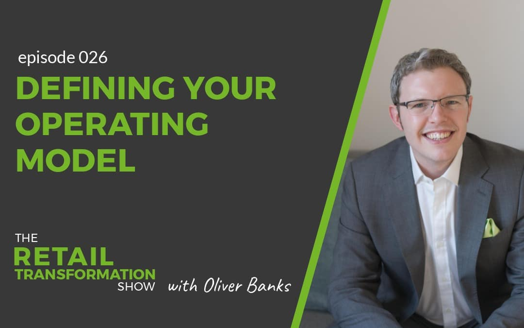 026 - Defining Your Retail Operating Model - The Retail Transformation Show with Oliver Banks