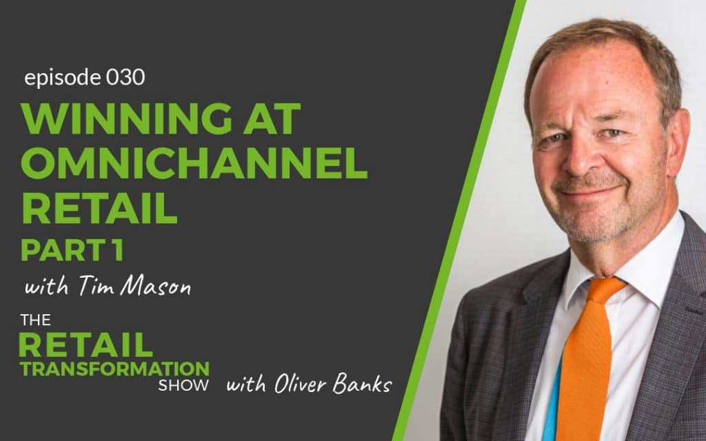 030 - Winning at Omnichannel Retail with Tim Mason - The Retail Transformation Show with Oliver Banks