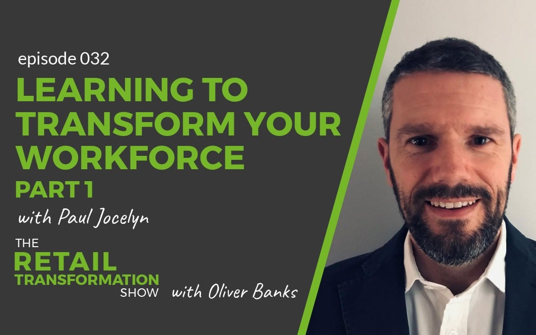 032 - Learning To Transform Your Workforce with Paul Jocelyn - The Retail Transformation Show with Oliver Banks