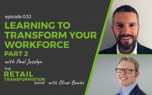 033 - Learning To Transform Your Workforce with Paul Jocelyn - The Retail Transformation Show with Oliver Banks