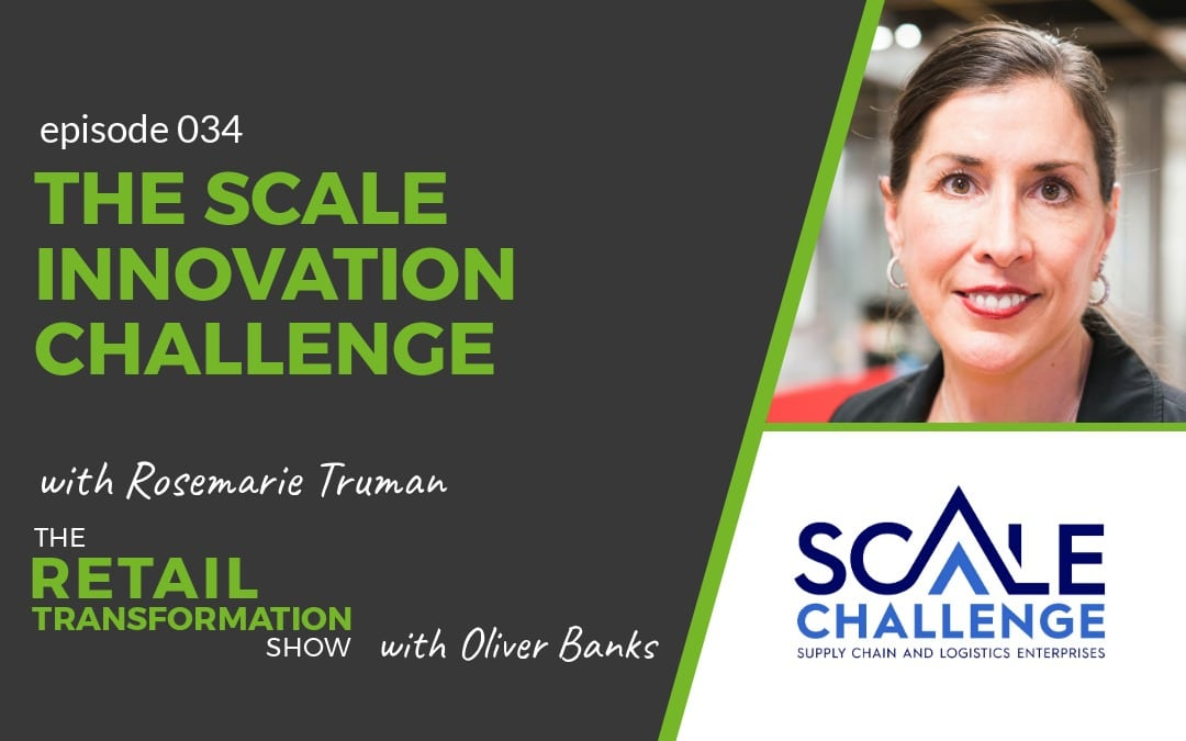 034 - SCALE Innovation Challenge with Rosemarie Truman - The Retail Transformation Show with Oliver Banks