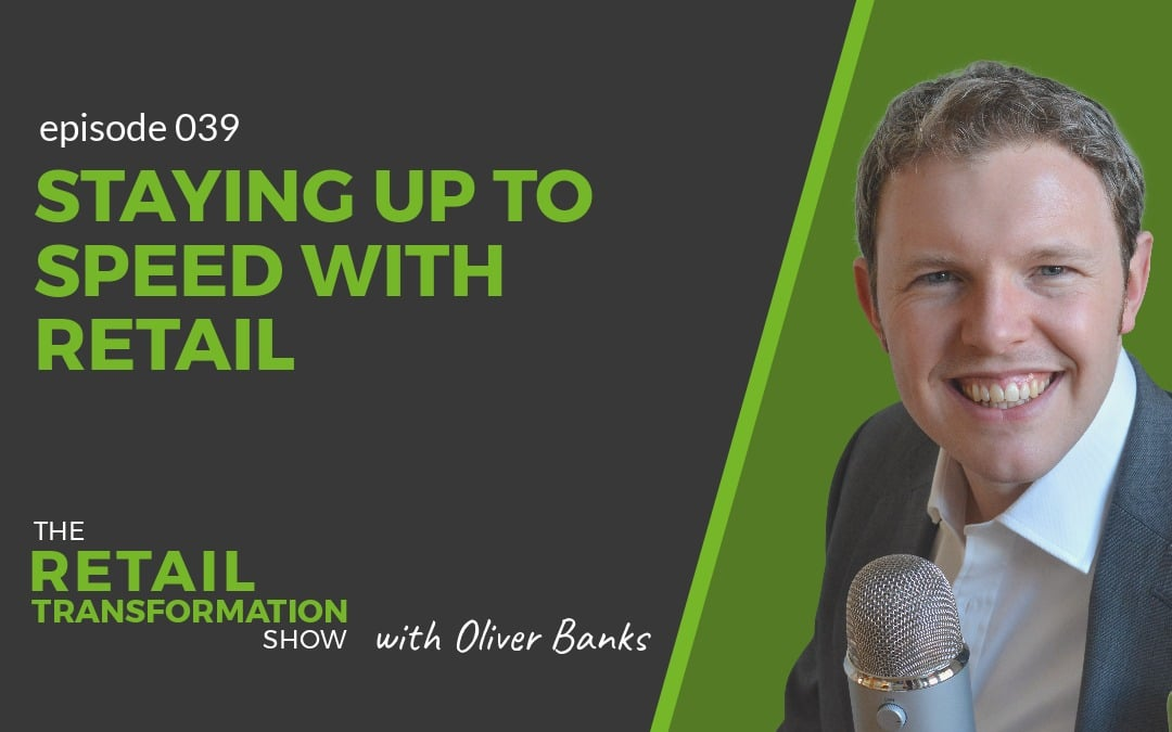 039: Staying Up To Speed With Retail