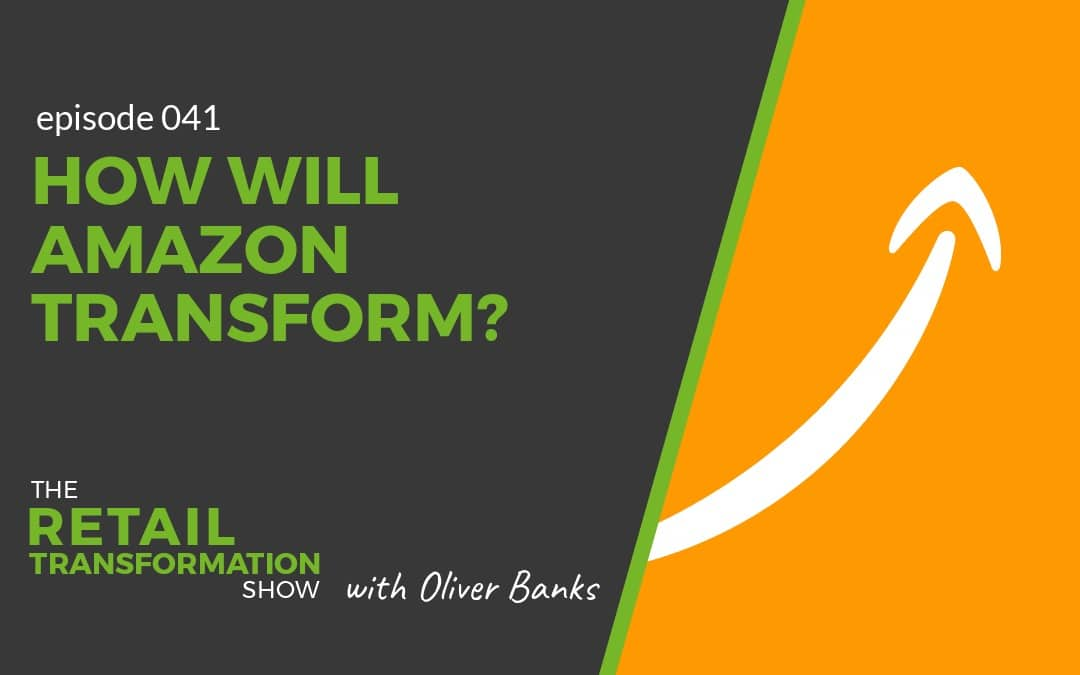 041 - How Will Amazon Transform - The Retail Transformation Show with Oliver Banks