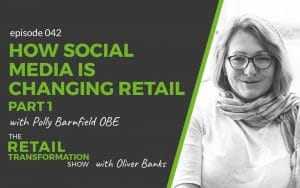042 - How Social Media Is Changing Retail with Polly Barnfield - The Retail Transformation Show with Oliver Banks