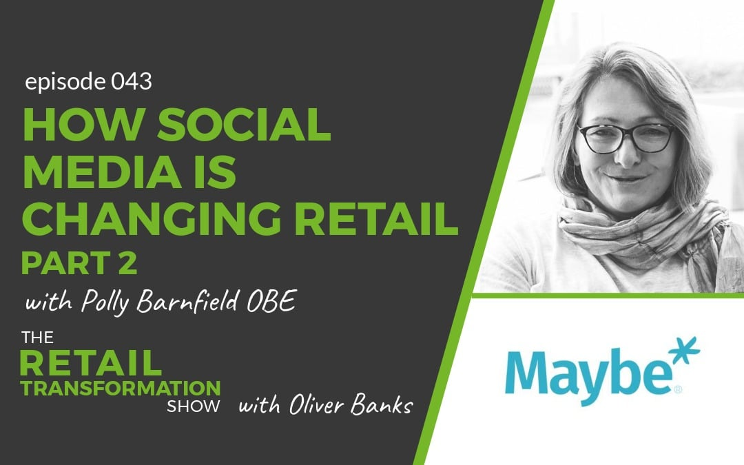 043 - How Social Media Is Changing Retail with Polly Barnfield - The Retail Transformation Show with Oliver Banks