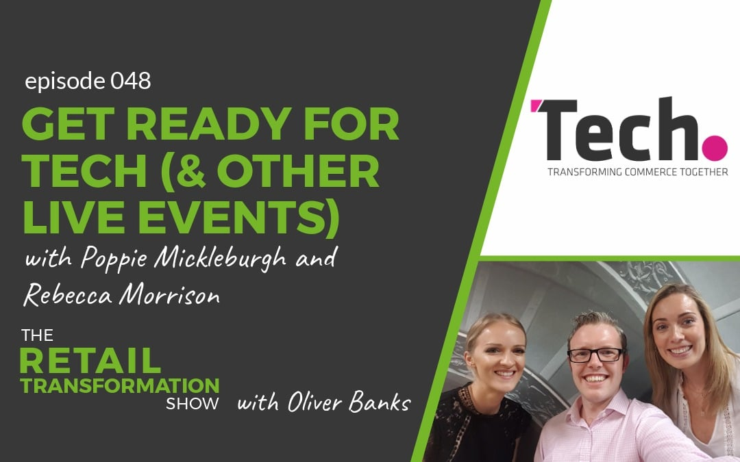 048 - Getting Ready For Tech (and other live events) with Poppie Mickleburgh and Rebecca Morrison - The Retail Transformation Show with Oliver Banks