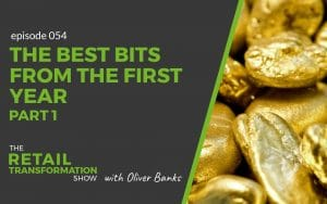 054: The Best Bits From The First Year Of The Podcast (Part 1) - The Retail Transformation Show with Oliver Banks
