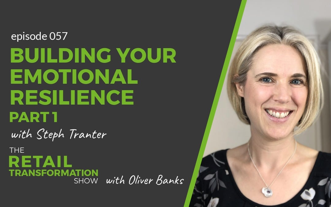 057: Building Your Emotional Resilience (part 1) with Steph Tranter - The Retail Transformation Show with Oliver Banks