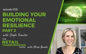 058: Building Your Emotional Resilience (part 2) with Steph Tranter - The Retail Transformation Show with Oliver Banks