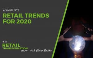 062: Retail Trends For 2020 - The Retail Transformation Show with Oliver Banks
