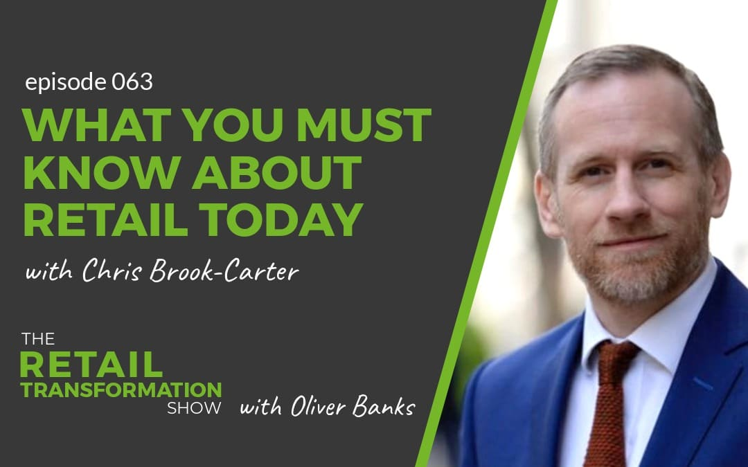 063: What You Must Know About Retail Today with Chris Brook-Carter- The Retail Transformation Show with Oliver Banks