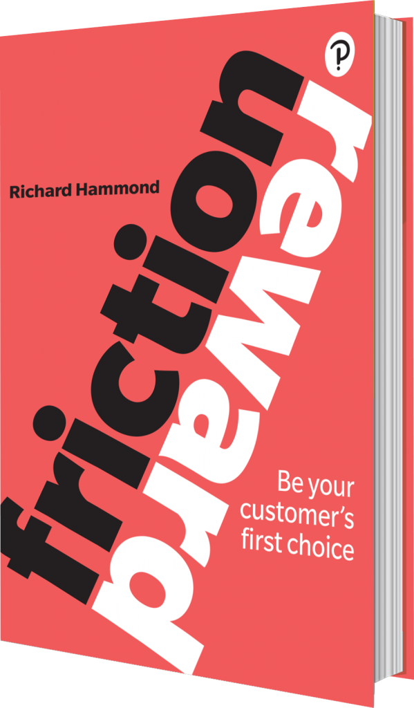 Friction / Reward - Be Your Customer's First Choice, by Richard Hammond