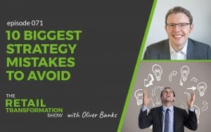 071: 10 Biggest Transformation Strategy Mistakes To Avoid - The Retail Transformation Show with Oliver Banks