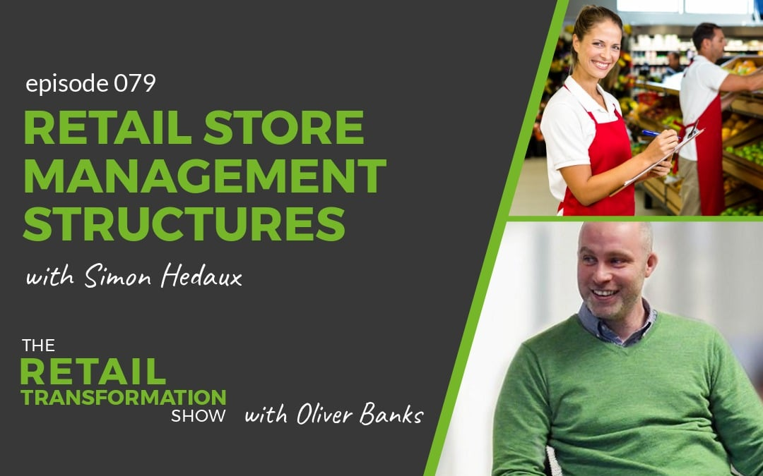 079: Retail Store Management Structures with Simon Hedaux - The Retail Transformation Show with Oliver Banks