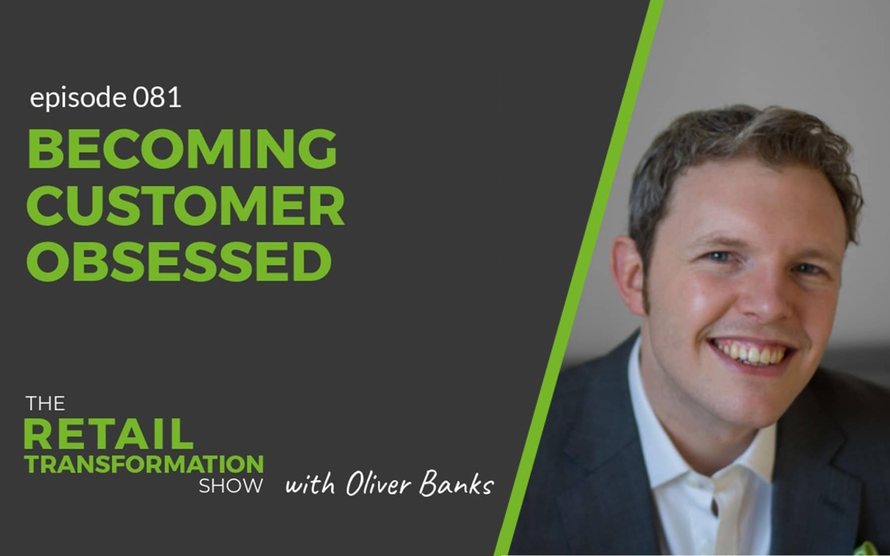 081: Becoming Customer Obsessed - The Retail Transformation Show with Oliver Banks