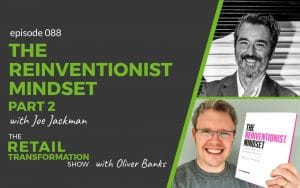 088: The Reinventionist Mindset (part 2) with Joe Jackman - The Retail Transformation Show with Oliver Banks
