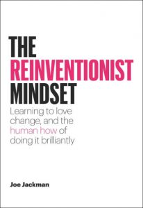 The Reinventionist Mindset: Learning to love change and the human how of doing it brilliantly - by Joe Jackman