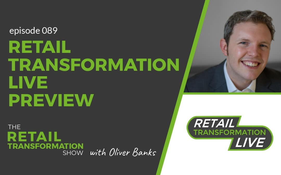 089: Previewing Retail Transformation Live July 2020 - The Retail Transformation Show with Oliver Banks
