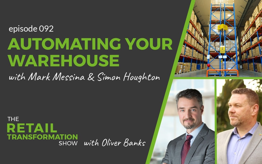 092: Automating Your Warehouse with Mark Messina and Simon Houghton - The Retail Transformation Show with Oliver Banks