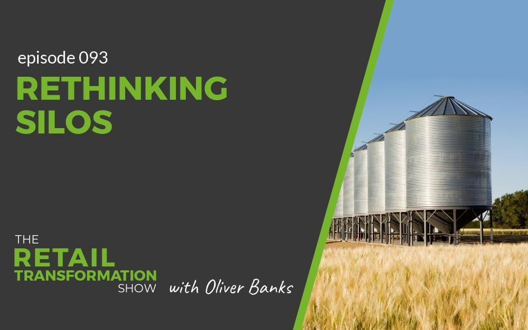 093: Rethinking Silos - The Retail Transformation Show with Oliver Banks