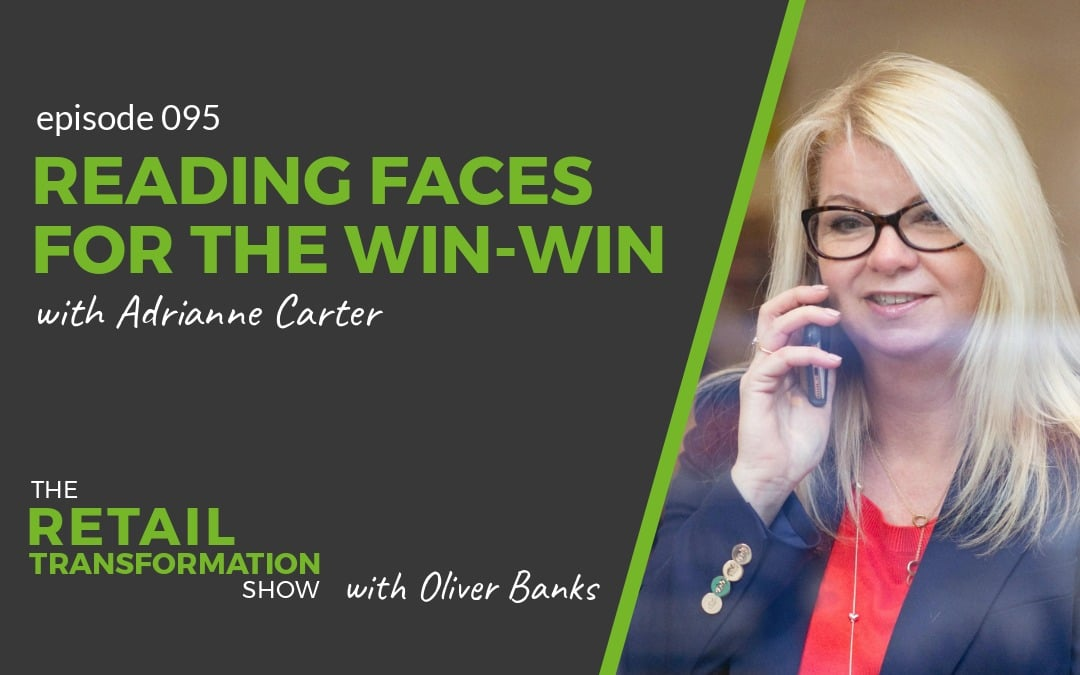 095: Reading Faces For The Win-Win with Adrianne Carter- The Retail Transformation Show with Oliver Banks
