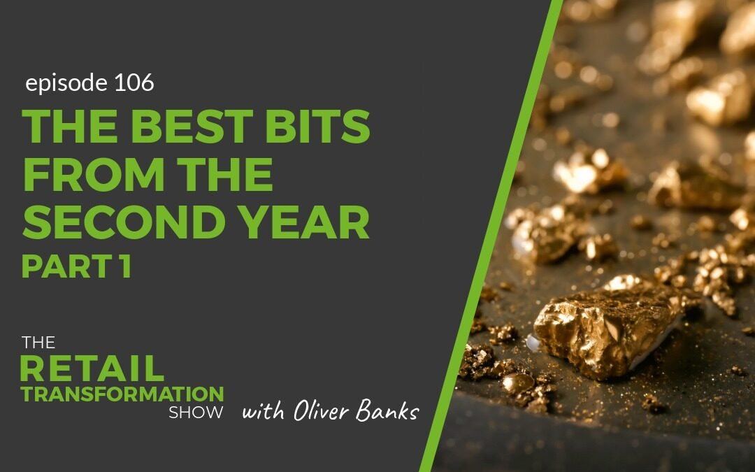 106: The Best Bits From The Second Year Of The Podcast (part 1) - The Retail Transformation Show with Oliver Banks