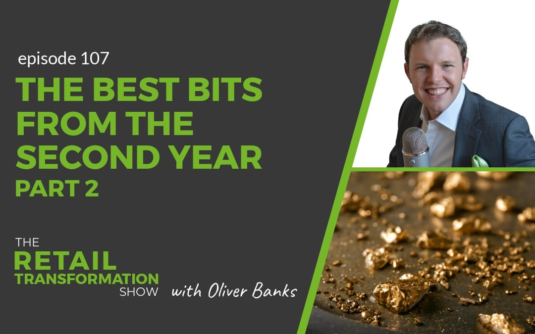107: The Best Bits From The Second Year Of The Podcast (part 2) - The Retail Transformation Show with Oliver Banks
