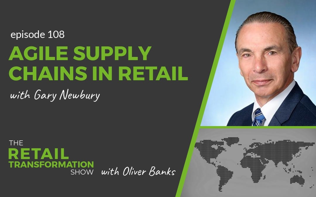 108: Agile Supply Chains with Gary Newbury - The Retail Transformation Show with Oliver Banks