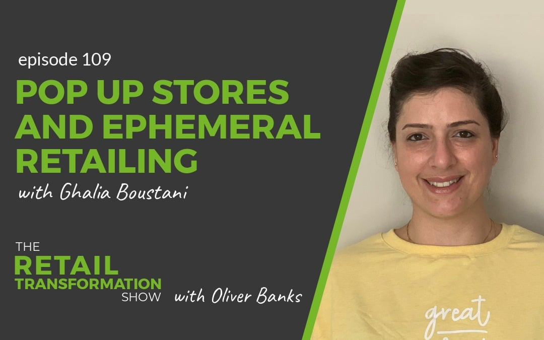 109: Pop Up Stores and Ephemeral Retail with Ghalia Boustani - The Retail Transformation Show with Oliver Banks