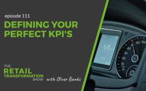 111: Defining Your Perfect KPIs - The Retail Transformation Show with Oliver Banks