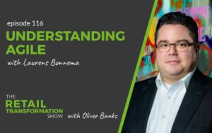 116: Understanding Agile with Laurens Bonnema- The Retail Transformation Show with Oliver Banks