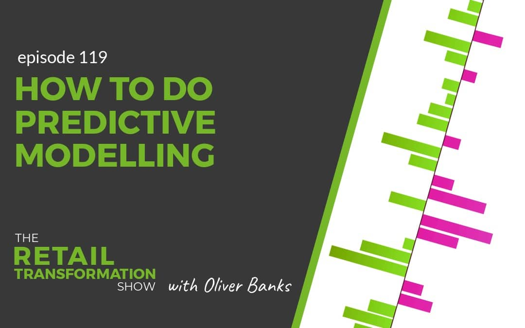 119: How To Do Predictive Modelling - The Retail Transformation Show with Oliver Banks