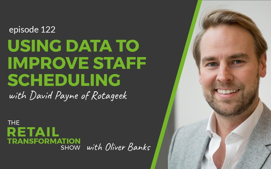 122: Using Data To Improve Staff Scheduling with David Payne - The Retail Transformation Show with Oliver Banks