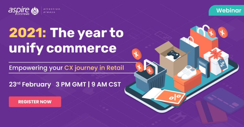 2021: The Year To Unify Experiences. Empowering Your CX Journey In Retail