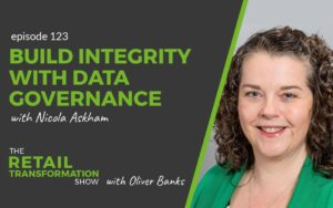 123: Build Data Integrity With Effective Data Governance with Nicola Askham - The Retail Transformation Show with Oliver Banks