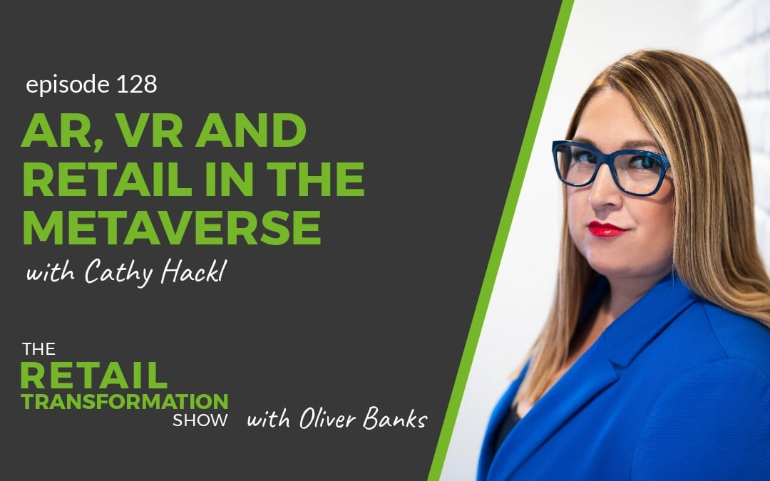 128: AR, VR And Retail In The Metaverse with Cathy Hackl - The Retail Transformation Show with Oliver Banks