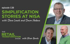 138: Simplification Stories At Nisa with Steve Leach and Simon Hedaux - The Retail Transformation Show with Oliver Banks