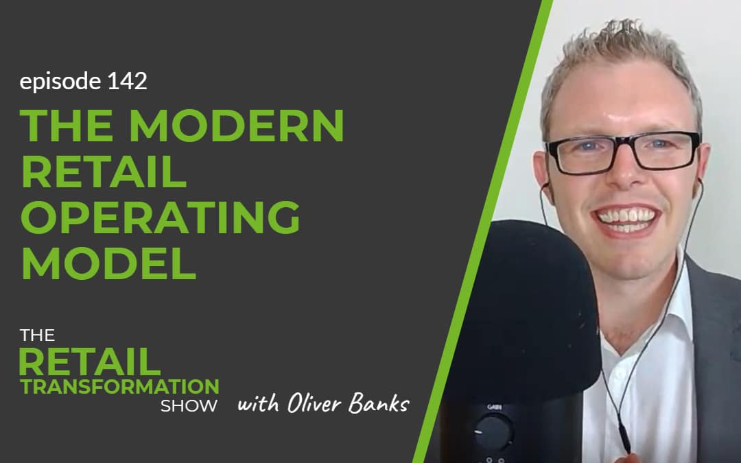 142: The Modern Retail Operating Model - The Retail Transformation Show with Oliver Banks