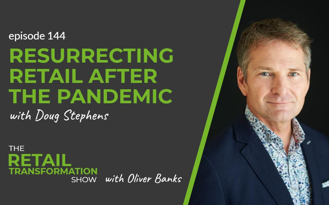 144: Resurrecting Retail After The Pandemic