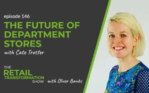 146: The Future Of Department Stores with Cate Trotter - The Retail Transformation Show with Oliver Banks