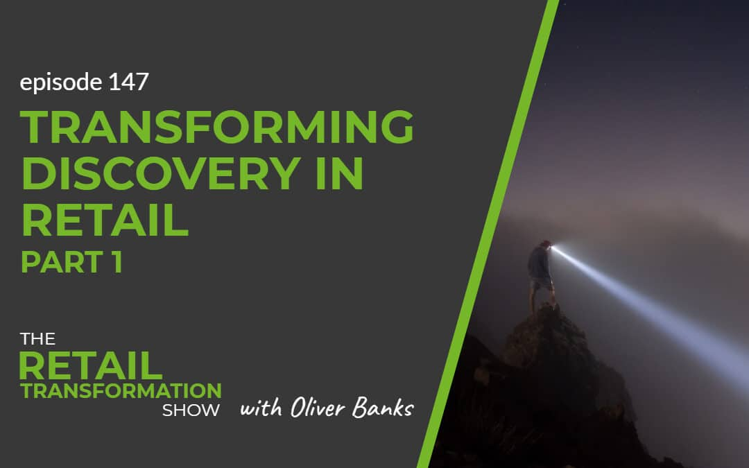 147: Transforming Discovery in Retail (part 1) - The Retail Transformation Show with Oliver Banks