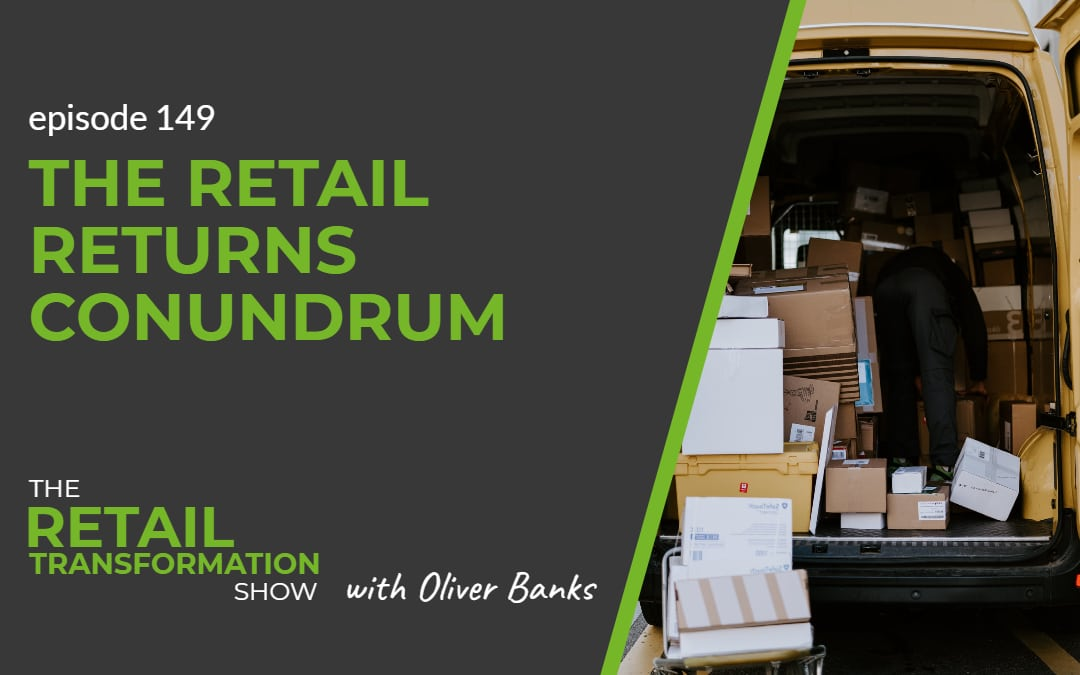 149: The Retail Returns Conundrum - The Retail Transformation Show with Oliver Banks
