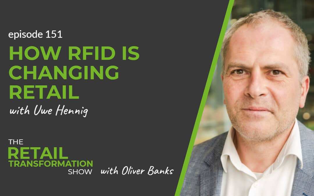 151: How RFID Is Changing Retail with Uwe Hennig- The Retail Transformation Show with Oliver Banks